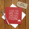 I Love You More Than Christmas Pudding Christmas Card