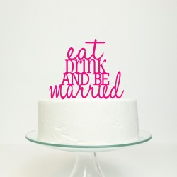 Eat, Drink And Be Married Wedding Cake Topper