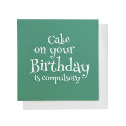 Cake on your Birthday is Compulsory Birthday Card Jade