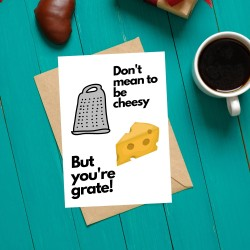 Don't Mean To Be Cheesy, But You're Grate! - Cheese Themed Greetings Card