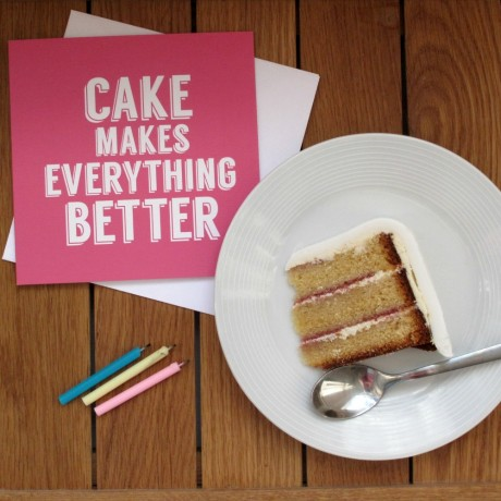 Cake Makes Everything Better Greeting Card