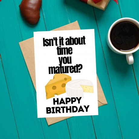 Isn't It About Time You Matured? - Cheese Themed Birthday Card